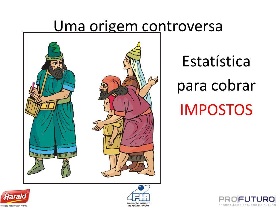Uma origem controversa Estatística para cobrar IMPOSTOS