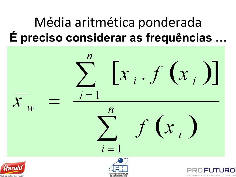 Média aritmética ponderada É preciso considerar as frequências …
