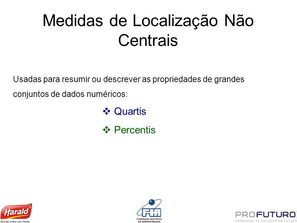 Medidas de Localização Não Centrais Usadas para resumir ou descrever as propriedades de grandes conjuntos de dados numéricos: Quartis Percentis