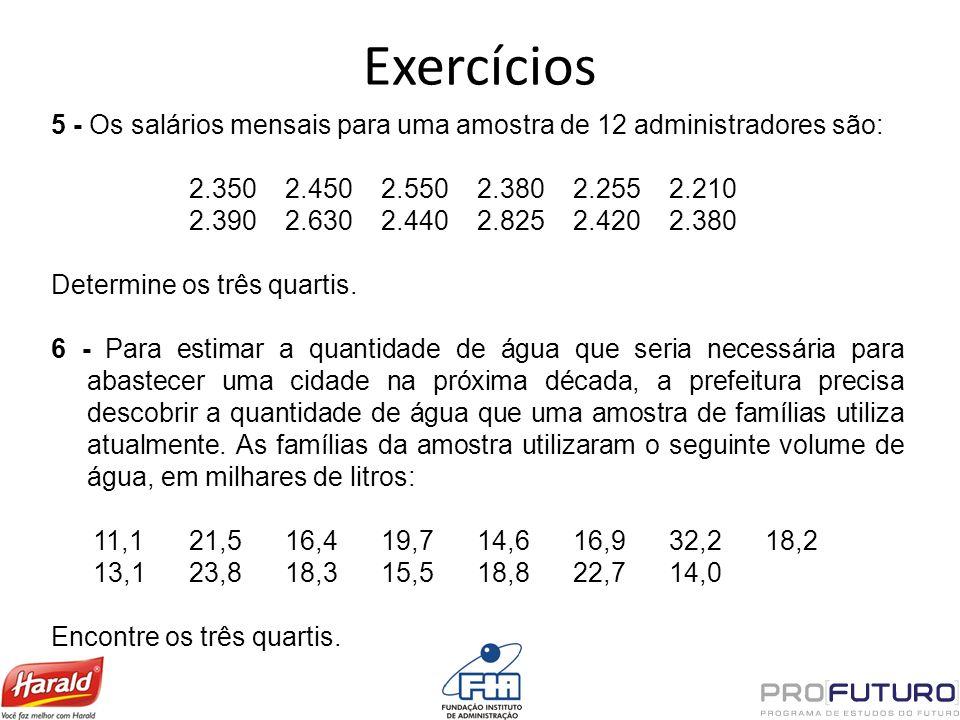 5 - Os salários mensais para uma amostra de 12 administradores são: 2.3502.4502.5502.3802.2552.210 2.3902.6302.4402.8252.4202.380 Determine os três qu