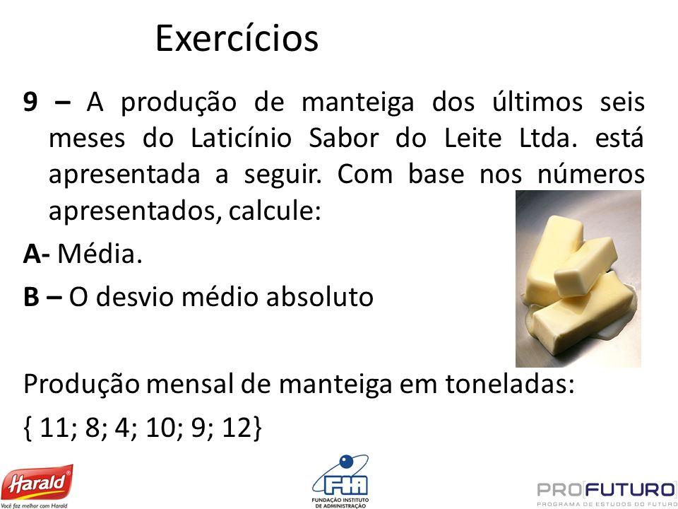 Exercícios 9 – A produção de manteiga dos últimos seis meses do Laticínio Sabor do Leite Ltda. está apresentada a seguir. Com base nos números apresen