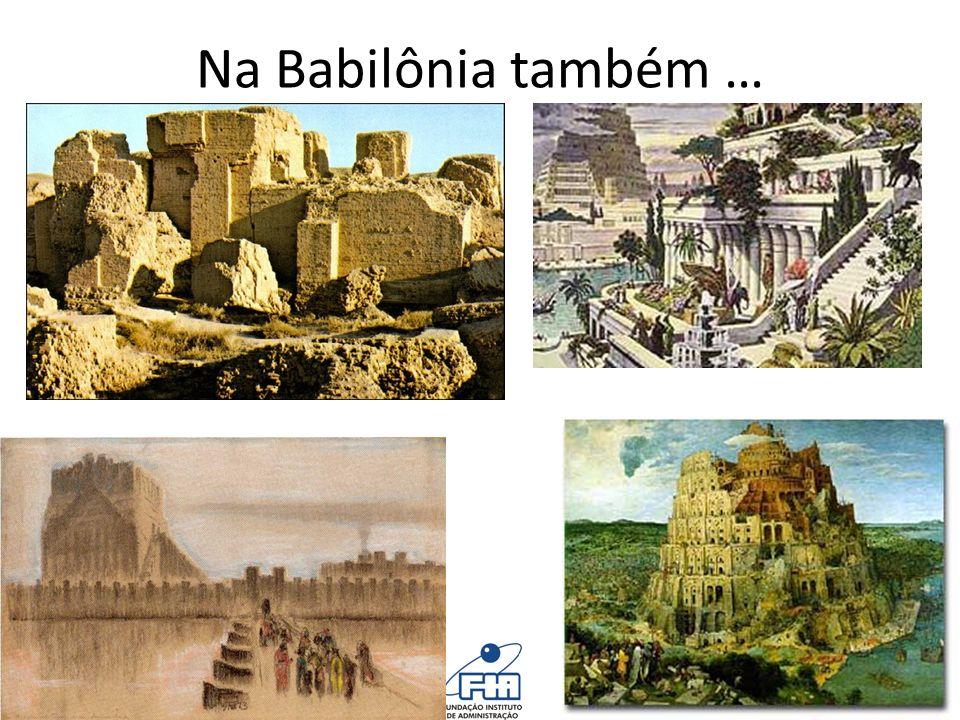 Na Babilônia também …