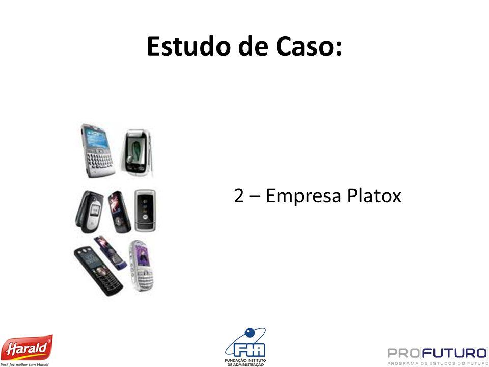 Estudo de Caso: 2 – Empresa Platox