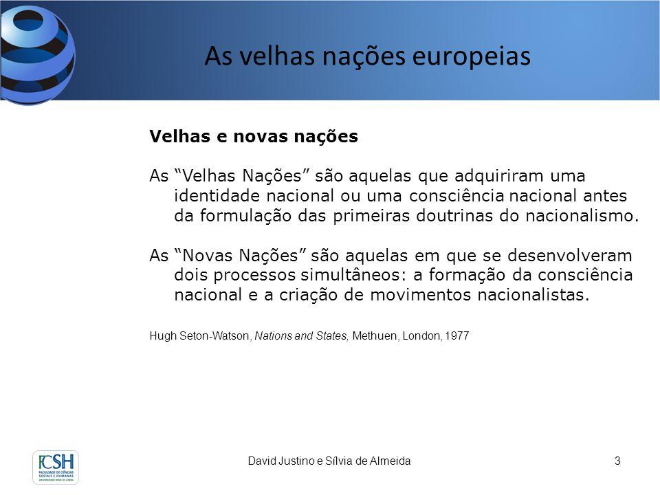 As velhas nações europeias David Justino e Sílvia de Almeida3 Velhas e novas nações As Velhas Nações são aquelas que adquiriram uma identidade naciona