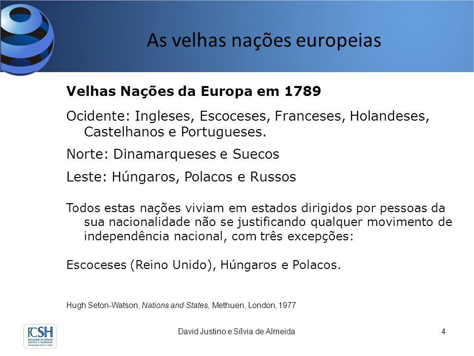 As velhas nações europeias David Justino e Sílvia de Almeida4 Hugh Seton-Watson, Nations and States, Methuen, London, 1977 Velhas Nações da Europa em