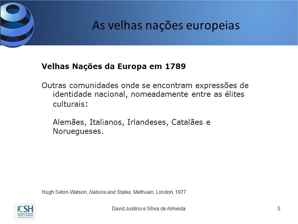 As velhas nações europeias David Justino e Sílvia de Almeida5 Hugh Seton-Watson, Nations and States, Methuen, London, 1977 Velhas Nações da Europa em