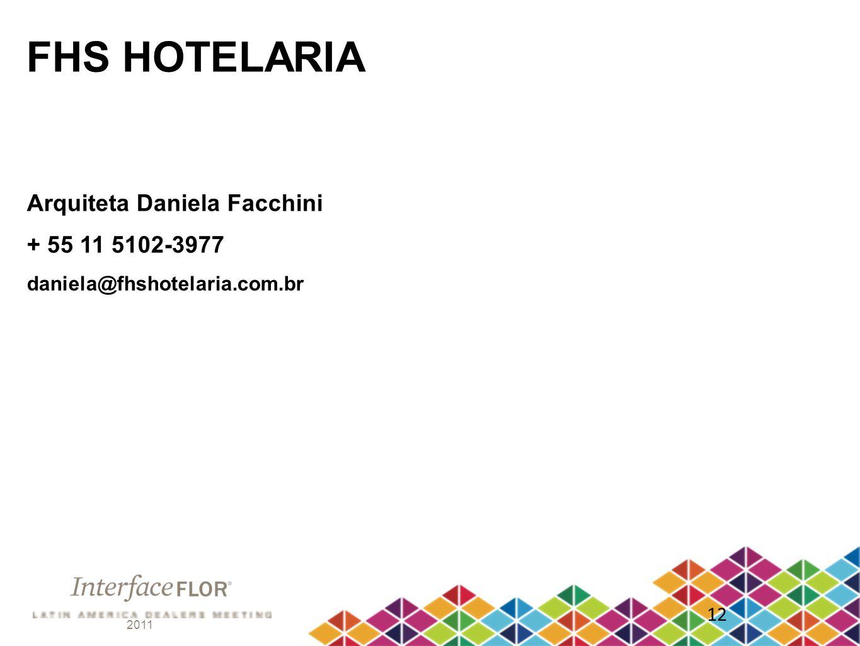 2011 12 FHS HOTELARIA Arquiteta Daniela Facchini + 55 11 5102-3977 daniela@fhshotelaria.com.br