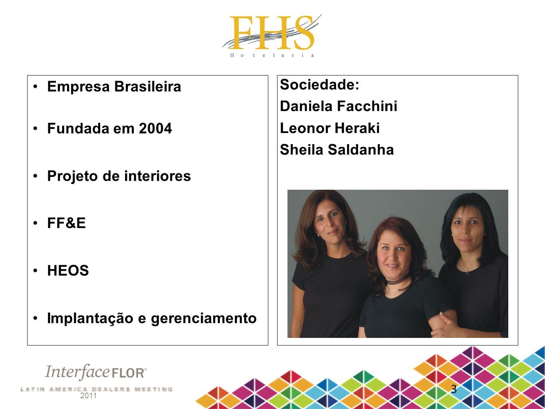 2011 3 Empresa Brasileira Fundada em 2004 Projeto de interiores FF&E HEOS Implantação e gerenciamento Sociedade: Daniela Facchini Leonor Heraki Sheila
