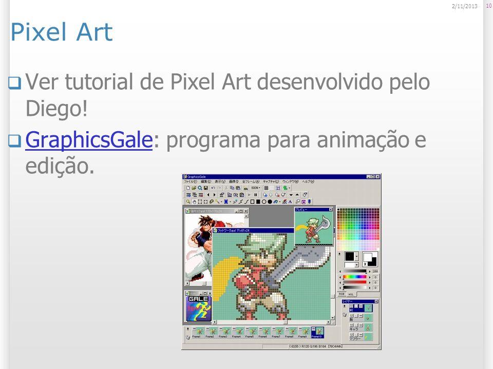 Pixel Art Ver tutorial de Pixel Art desenvolvido pelo Diego! GraphicsGale: programa para animação e edição. GraphicsGale 10 2/11/2013