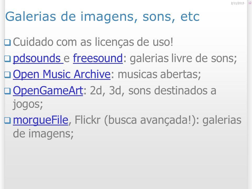 Galerias de imagens, sons, etc Cuidado com as licenças de uso! pdsounds e freesound: galerias livre de sons; pdsounds freesound Open Music Archive: mu