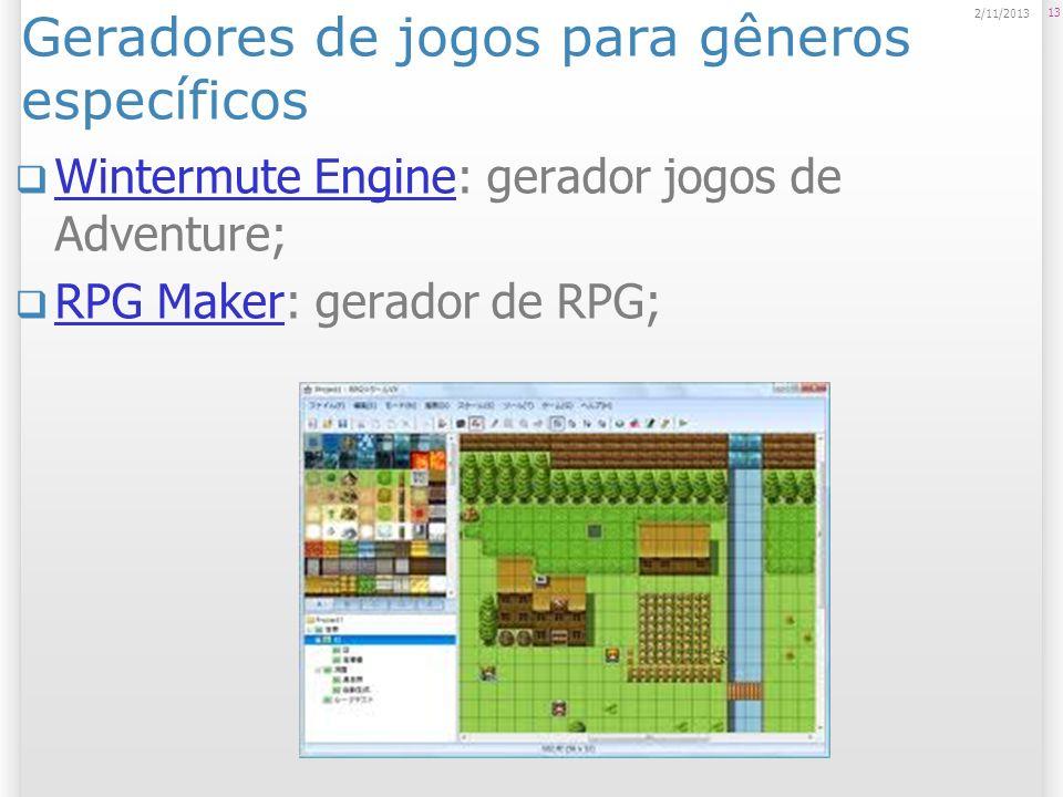 Geradores de jogos para gêneros específicos Wintermute Engine: gerador jogos de Adventure; Wintermute Engine RPG Maker: gerador de RPG; RPG Maker 13 2