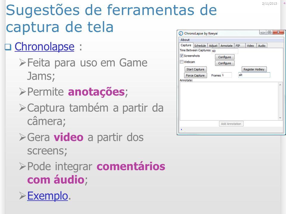 Sugestões de ferramentas de captura de tela Chronolapse : Chronolapse Feita para uso em Game Jams; Permite anotações; Captura também a partir da câmer