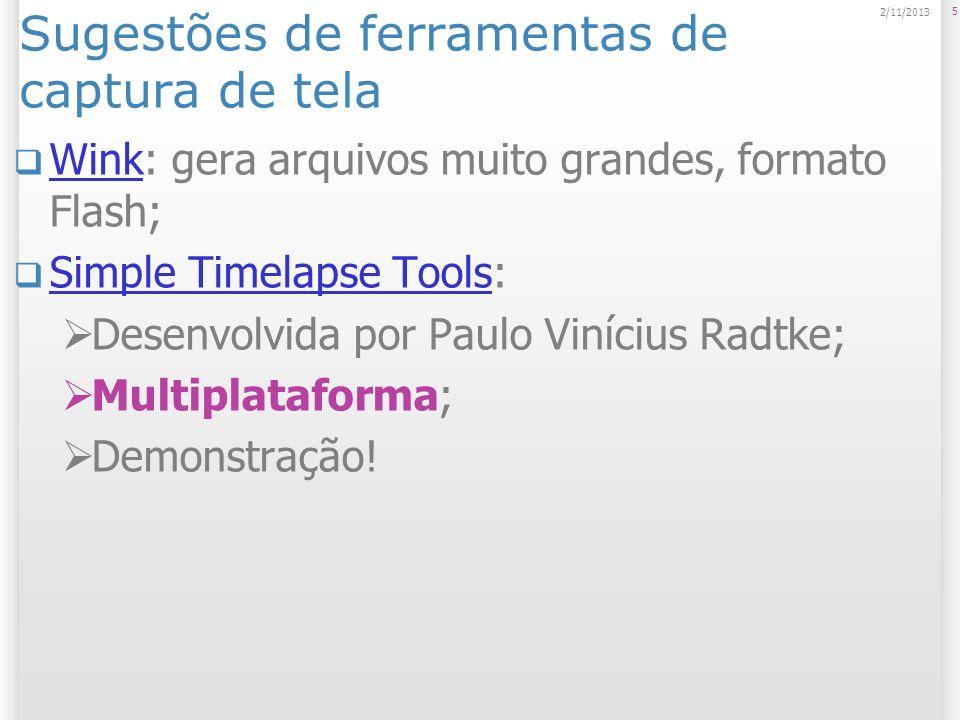 Sugestões de ferramentas de captura de tela Wink: gera arquivos muito grandes, formato Flash; Wink Simple Timelapse Tools: Simple Timelapse Tools Dese