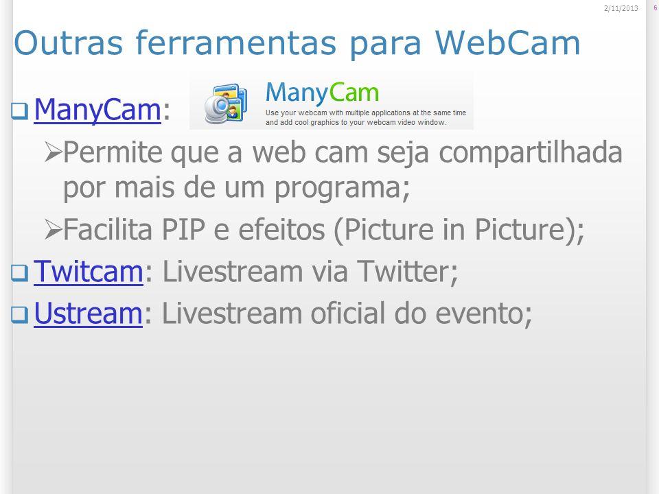 Outras ferramentas para WebCam ManyCam: ManyCam Permite que a web cam seja compartilhada por mais de um programa; Facilita PIP e efeitos (Picture in P