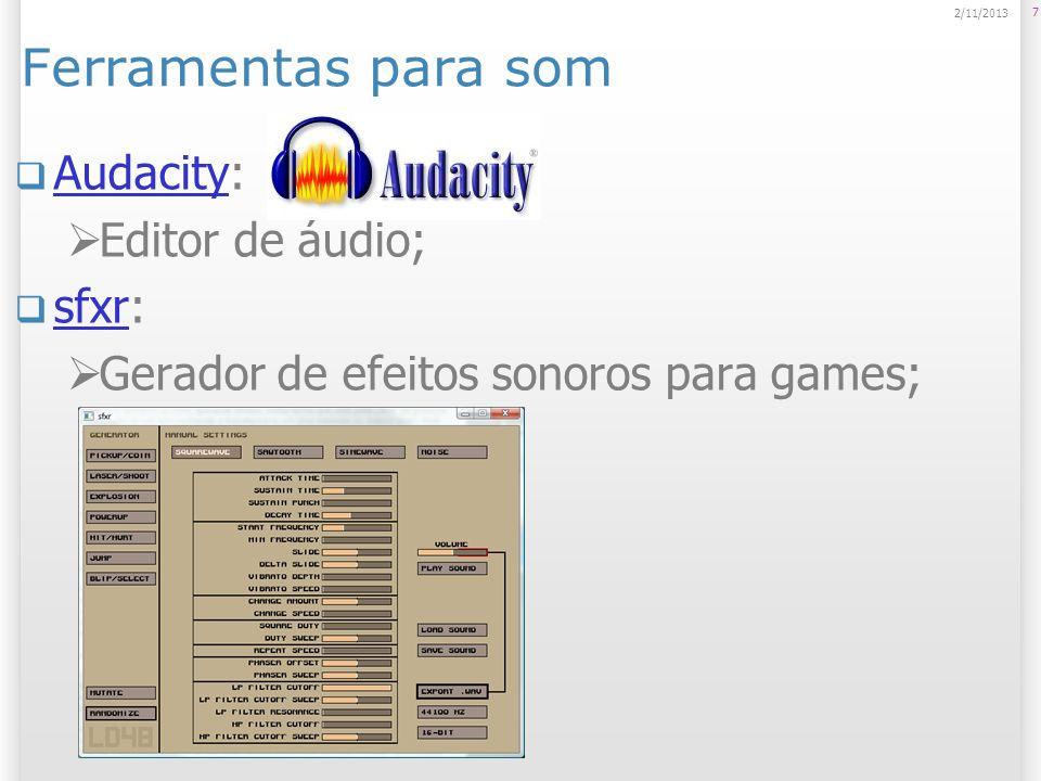 Ferramentas para som Audacity: Audacity Editor de áudio; sfxr: sfxr Gerador de efeitos sonoros para games; 7 2/11/2013
