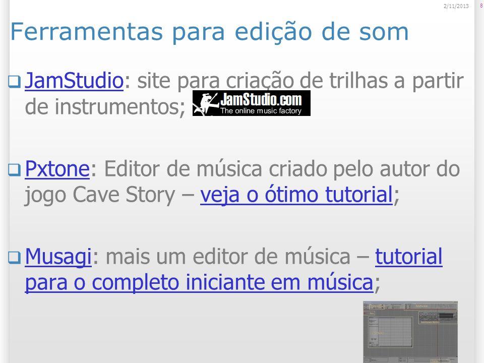 Ferramentas para edição de som JamStudio: site para criação de trilhas a partir de instrumentos; JamStudio Pxtone: Editor de música criado pelo autor
