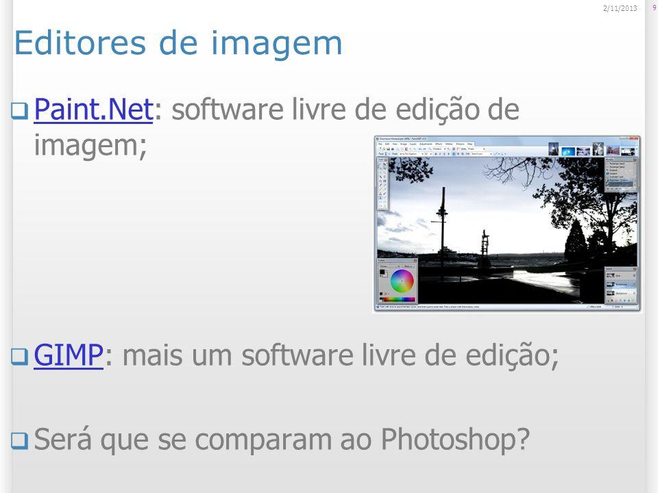 Editores de imagem Paint.Net: software livre de edição de imagem; Paint.Net GIMP: mais um software livre de edição; GIMP Será que se comparam ao Photo