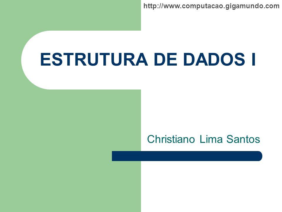 http://www.computacao.gigamundo.com ESTRUTURA DE DADOS I Christiano Lima Santos
