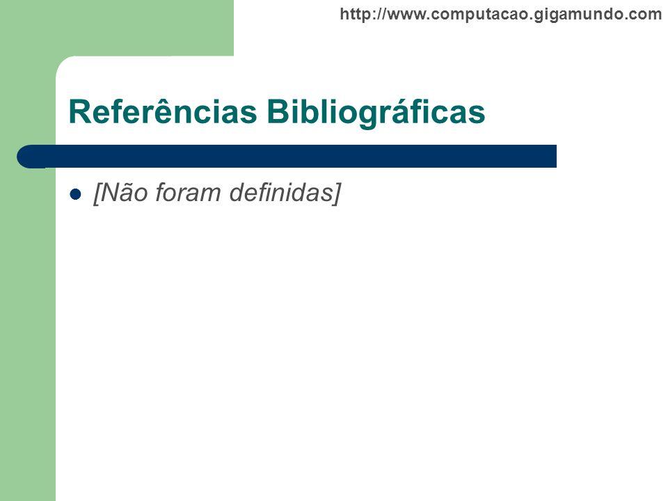 http://www.computacao.gigamundo.com Referências Bibliográficas [Não foram definidas]