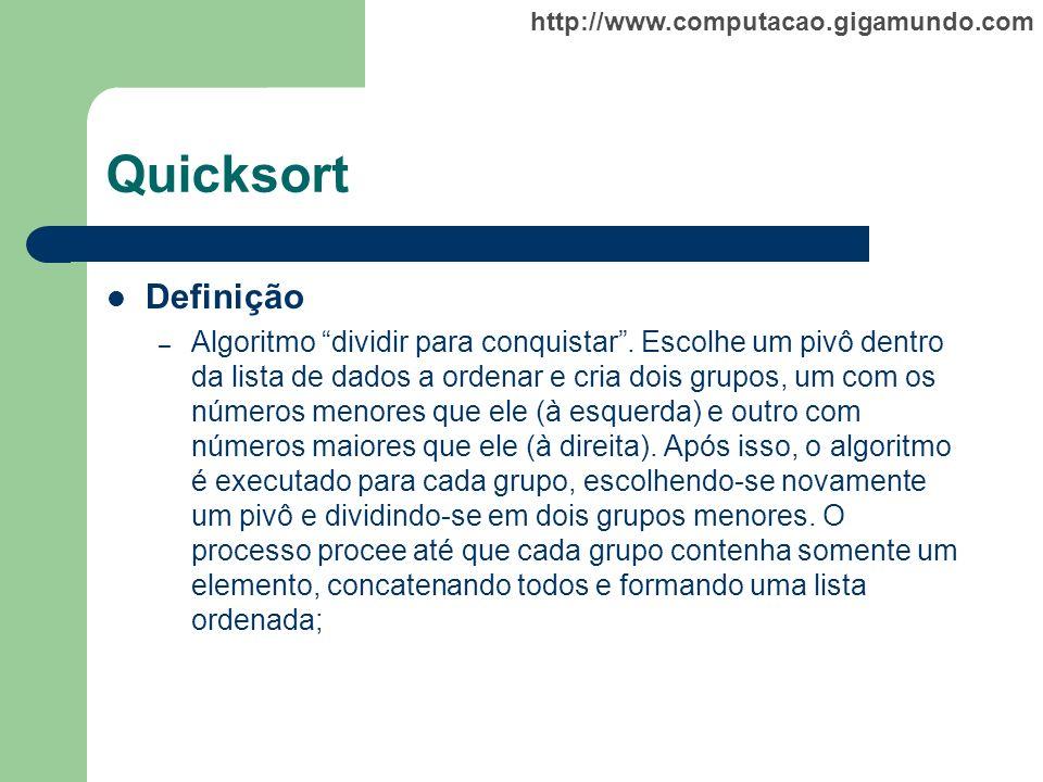 http://www.computacao.gigamundo.com Quicksort Definição – Algoritmo dividir para conquistar. Escolhe um pivô dentro da lista de dados a ordenar e cria