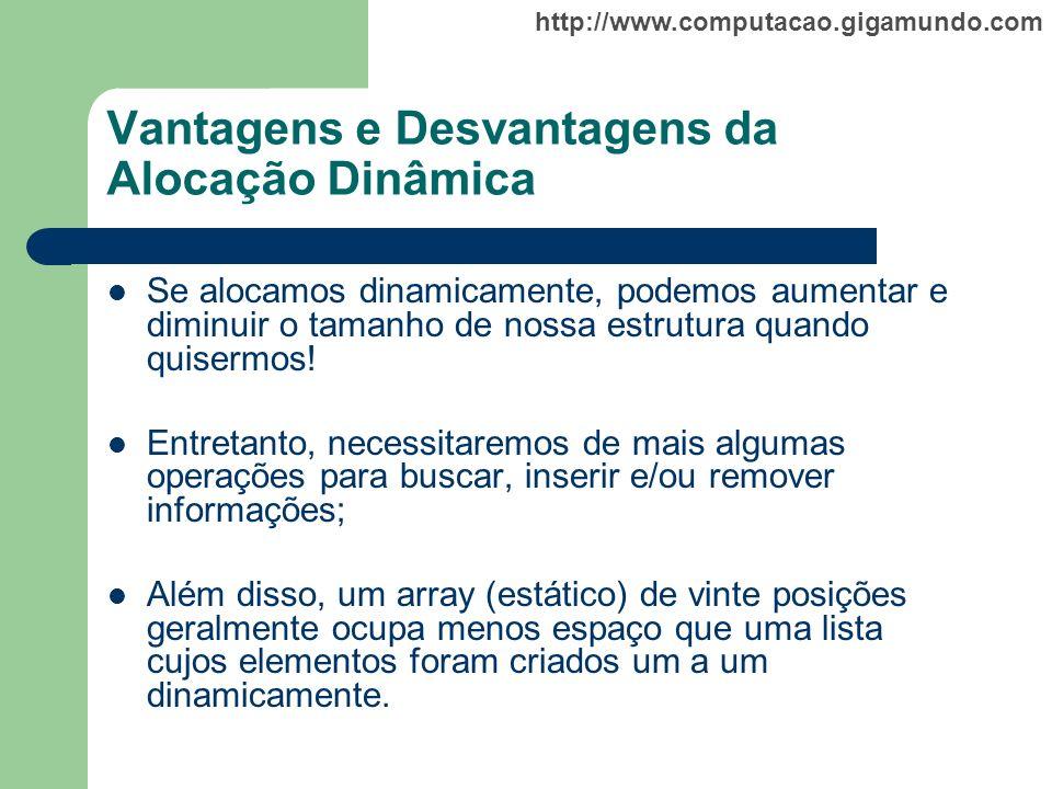 http://www.computacao.gigamundo.com Vantagens e Desvantagens da Alocação Dinâmica Se alocamos dinamicamente, podemos aumentar e diminuir o tamanho de