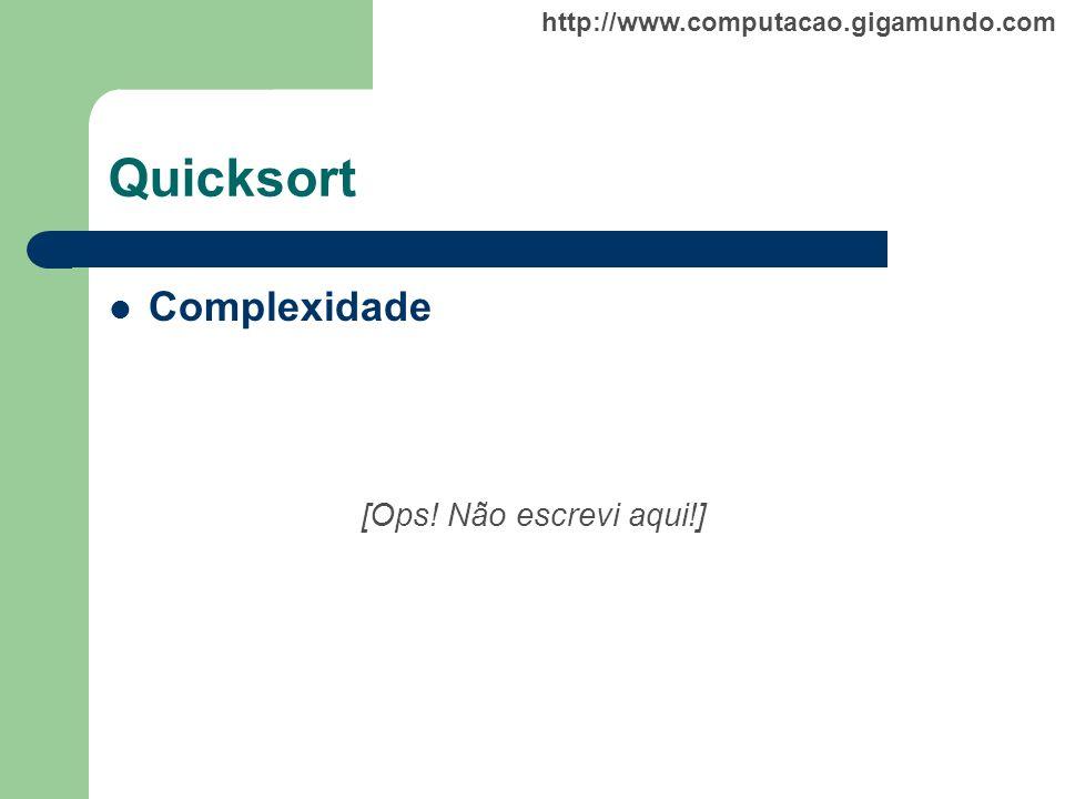 http://www.computacao.gigamundo.com Quicksort Complexidade [Ops! Não escrevi aqui!]