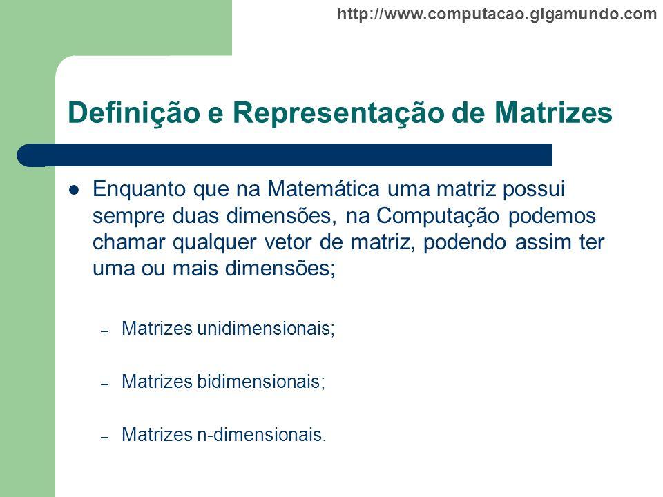 http://www.computacao.gigamundo.com Definição e Representação de Matrizes Enquanto que na Matemática uma matriz possui sempre duas dimensões, na Compu