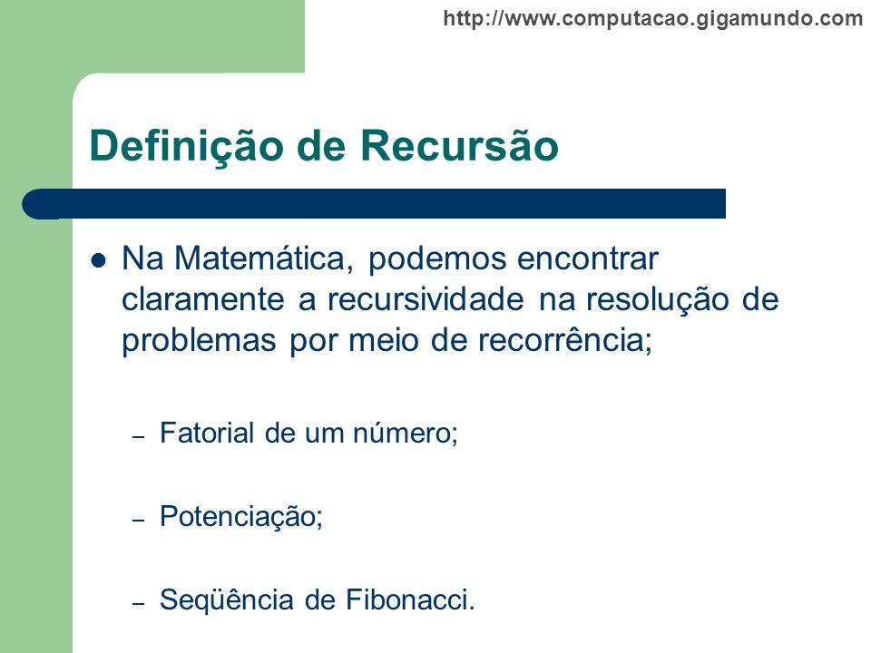http://www.computacao.gigamundo.com Definição de Recursão Na Matemática, podemos encontrar claramente a recursividade na resolução de problemas por me