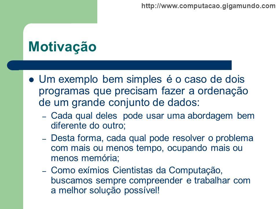http://www.computacao.gigamundo.com Motivação Um exemplo bem simples é o caso de dois programas que precisam fazer a ordenação de um grande conjunto d