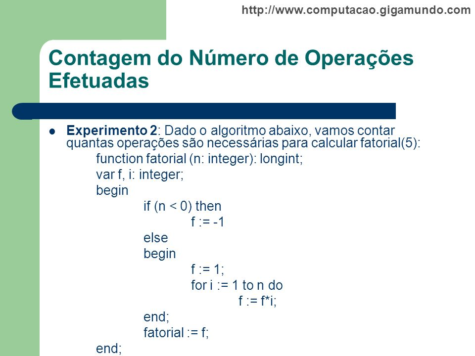 http://www.computacao.gigamundo.com Contagem do Número de Operações Efetuadas Experimento 2: Dado o algoritmo abaixo, vamos contar quantas operações s