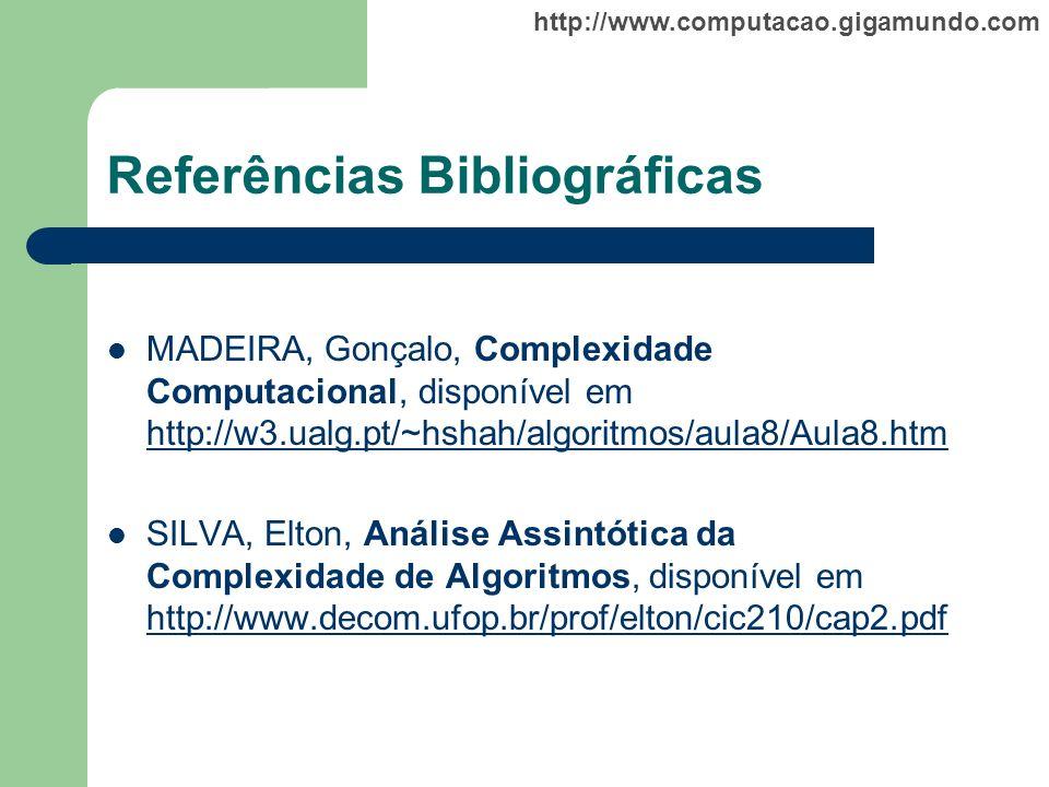 http://www.computacao.gigamundo.com Referências Bibliográficas MADEIRA, Gonçalo, Complexidade Computacional, disponível em http://w3.ualg.pt/~hshah/al