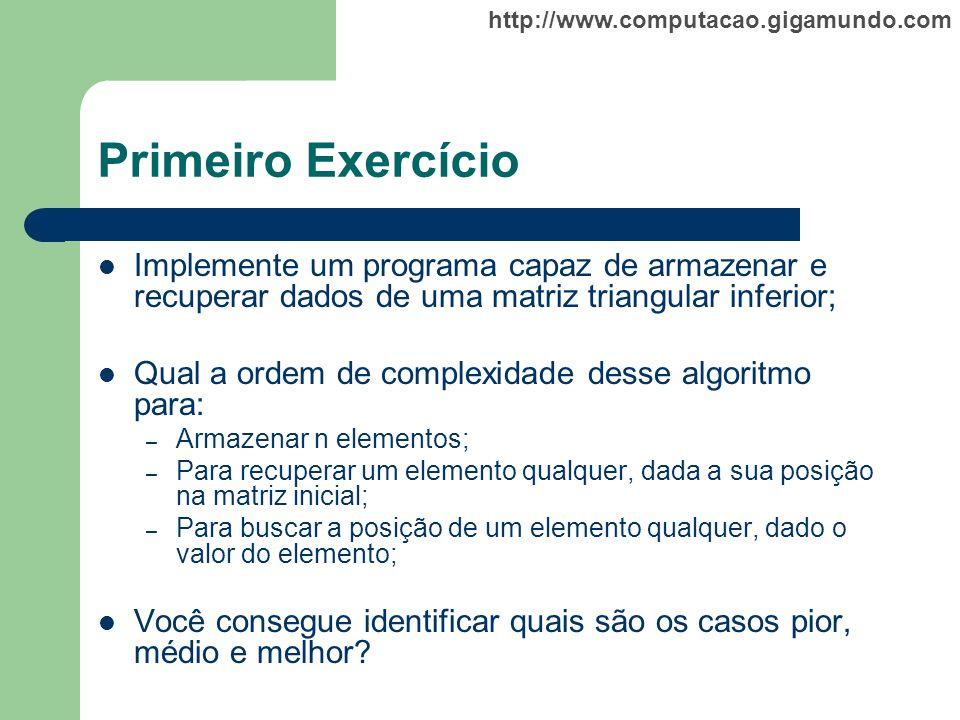 http://www.computacao.gigamundo.com Primeiro Exercício Implemente um programa capaz de armazenar e recuperar dados de uma matriz triangular inferior;