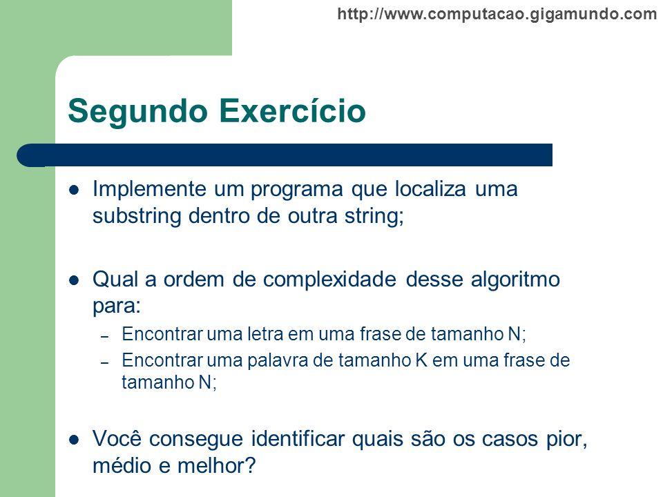 http://www.computacao.gigamundo.com Segundo Exercício Implemente um programa que localiza uma substring dentro de outra string; Qual a ordem de comple