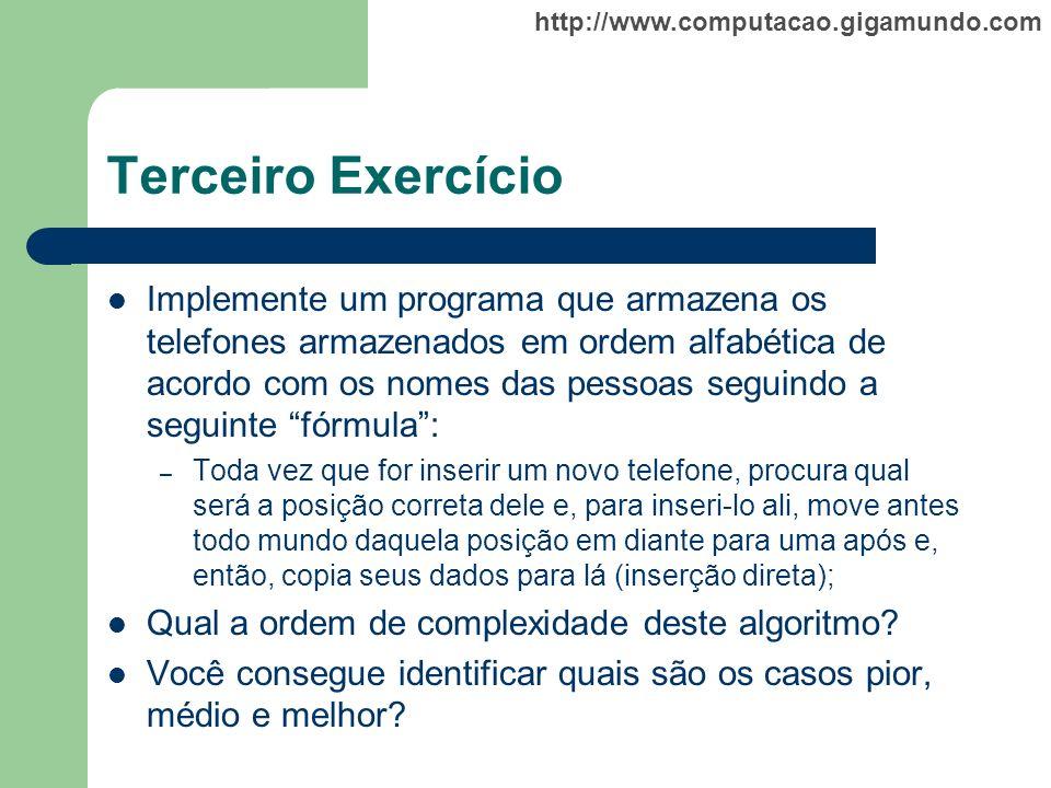 http://www.computacao.gigamundo.com Terceiro Exercício Implemente um programa que armazena os telefones armazenados em ordem alfabética de acordo com