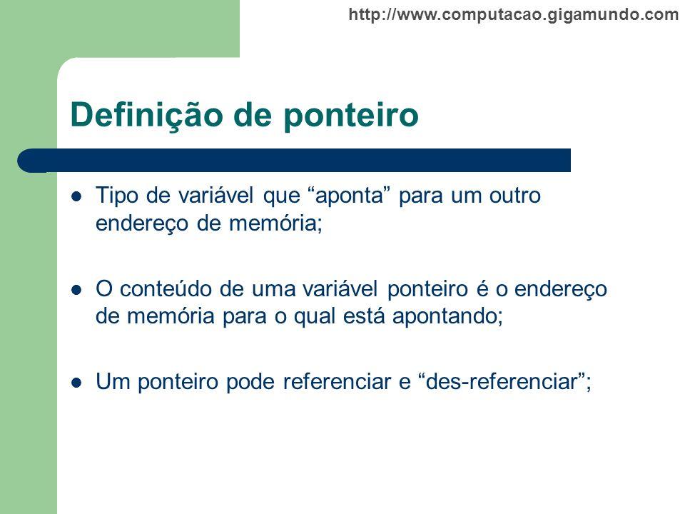 http://www.computacao.gigamundo.com Definição de ponteiro Tipo de variável que aponta para um outro endereço de memória; O conteúdo de uma variável po