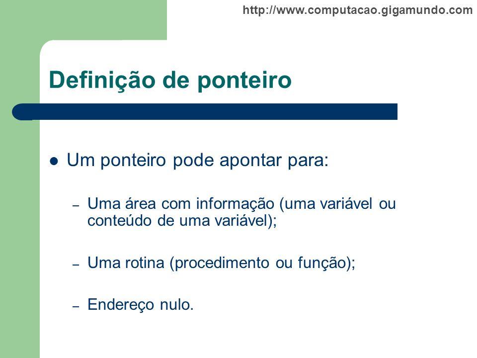 http://www.computacao.gigamundo.com Definição de ponteiro Um ponteiro pode apontar para: – Uma área com informação (uma variável ou conteúdo de uma va