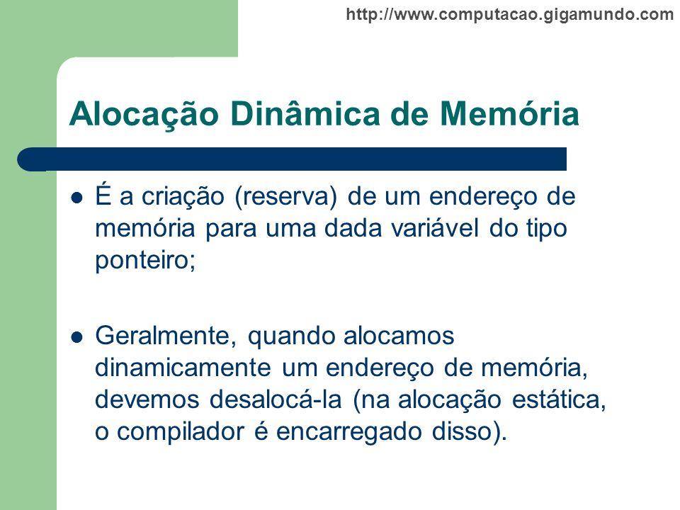 http://www.computacao.gigamundo.com Alocação Dinâmica de Memória É a criação (reserva) de um endereço de memória para uma dada variável do tipo pontei