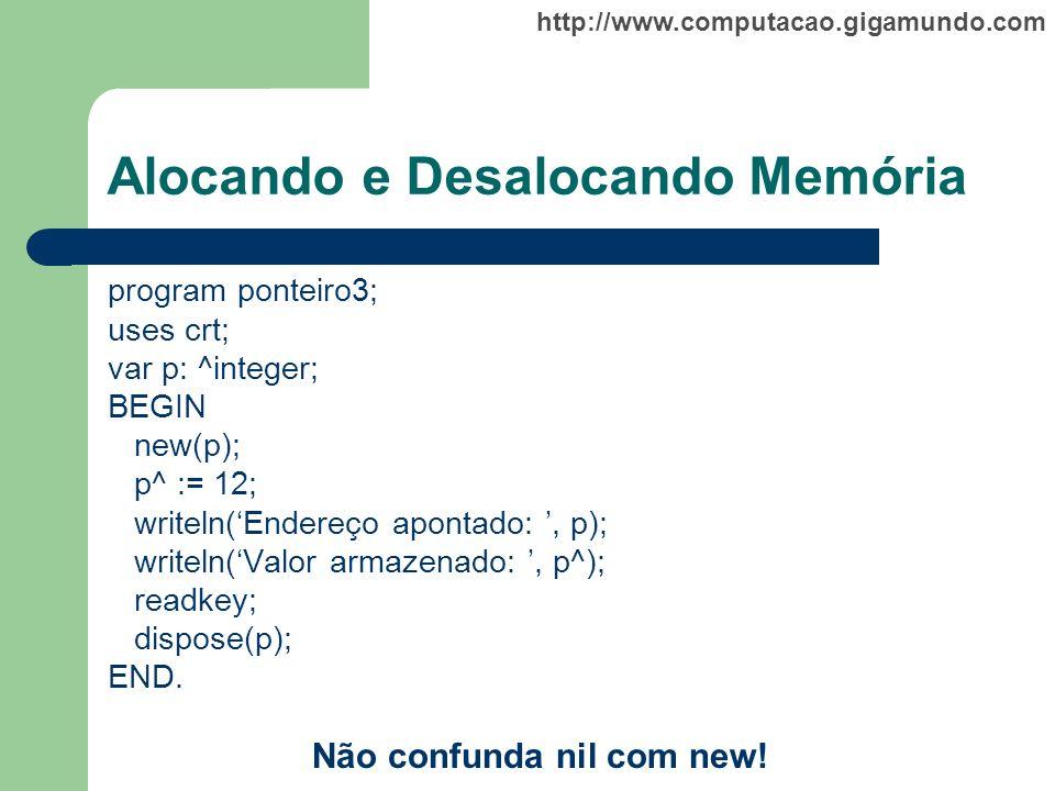http://www.computacao.gigamundo.com Alocando e Desalocando Memória program ponteiro3; uses crt; var p: ^integer; BEGIN new(p); p^ := 12; writeln(Ender