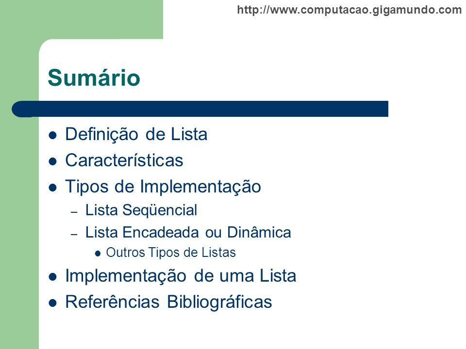 http://www.computacao.gigamundo.com Sumário Definição de Lista Características Tipos de Implementação – Lista Seqüencial – Lista Encadeada ou Dinâmica