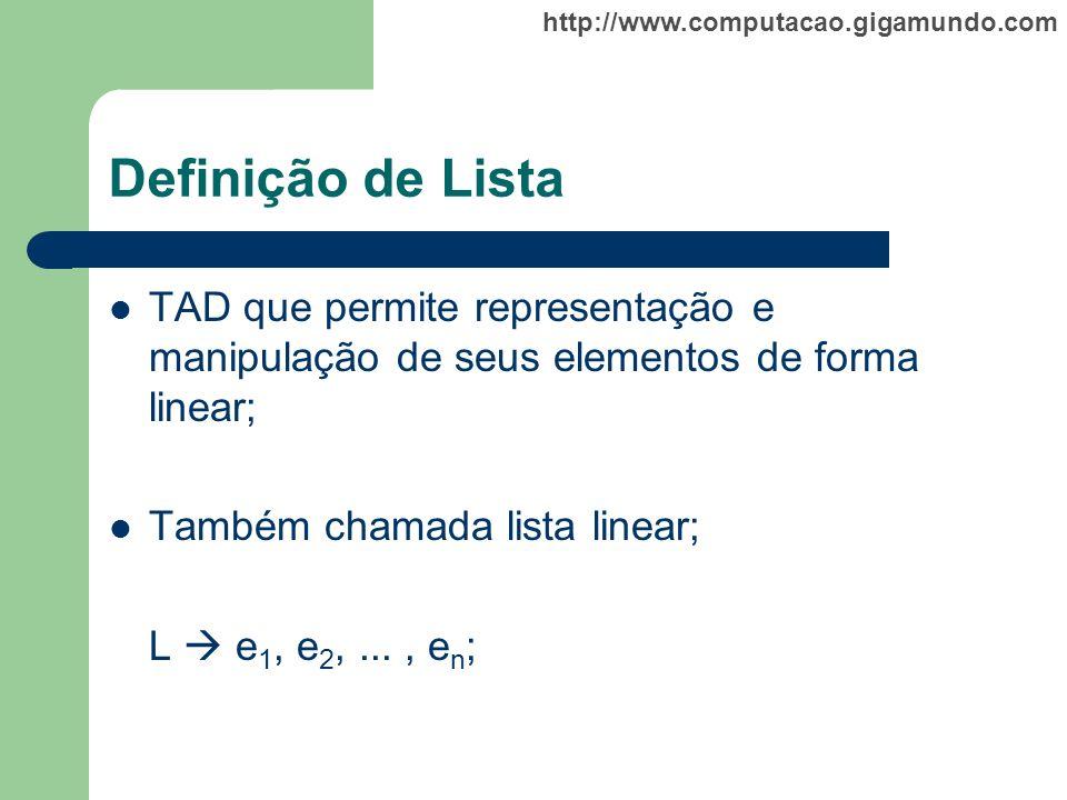 http://www.computacao.gigamundo.com Definição de Lista TAD que permite representação e manipulação de seus elementos de forma linear; Também chamada l