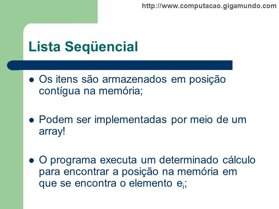 http://www.computacao.gigamundo.com Lista Seqüencial Os itens são armazenados em posição contígua na memória; Podem ser implementadas por meio de um a