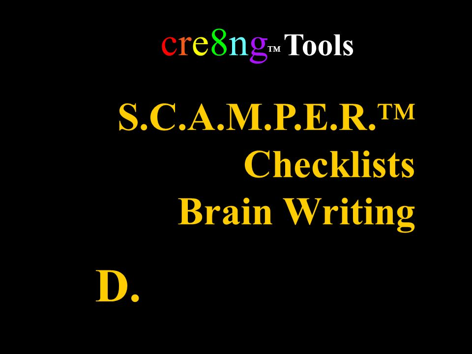 S.C.A.M.P.E.R. Checklists Brain Writing cre8ng Tools D.