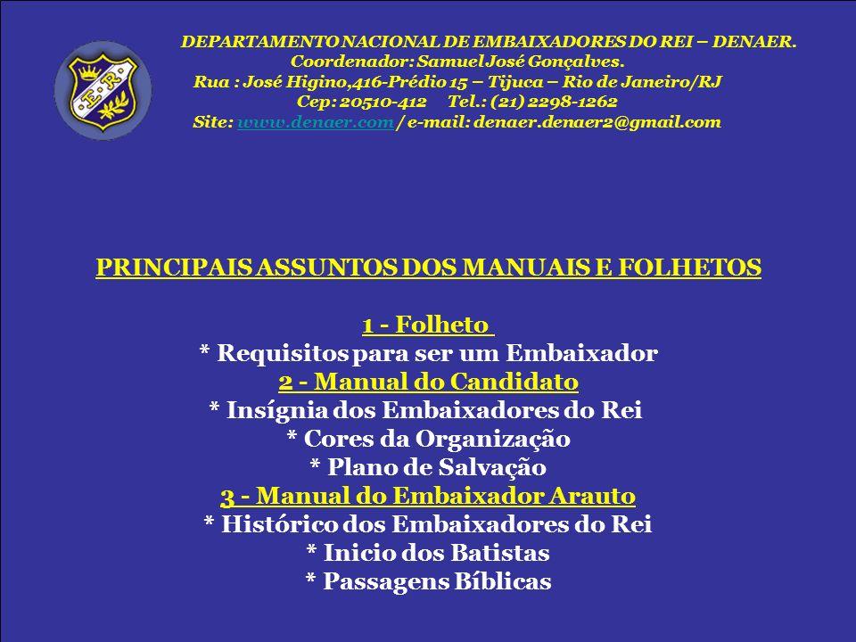 PRINCIPAIS ASSUNTOS DOS MANUAIS E FOLHETOS 1 - Folheto * Requisitos para ser um Embaixador 2 - Manual do Candidato * Insígnia dos Embaixadores do Rei