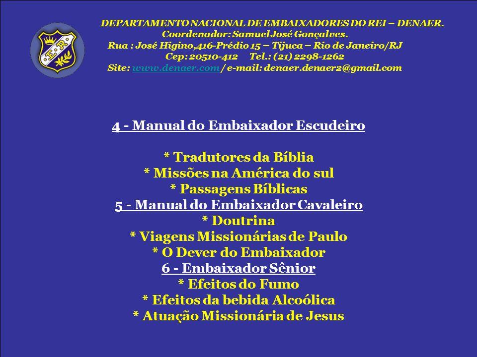 4 - Manual do Embaixador Escudeiro * Tradutores da Bíblia * Missões na América do sul * Passagens Bíblicas 5 - Manual do Embaixador Cavaleiro * Doutri