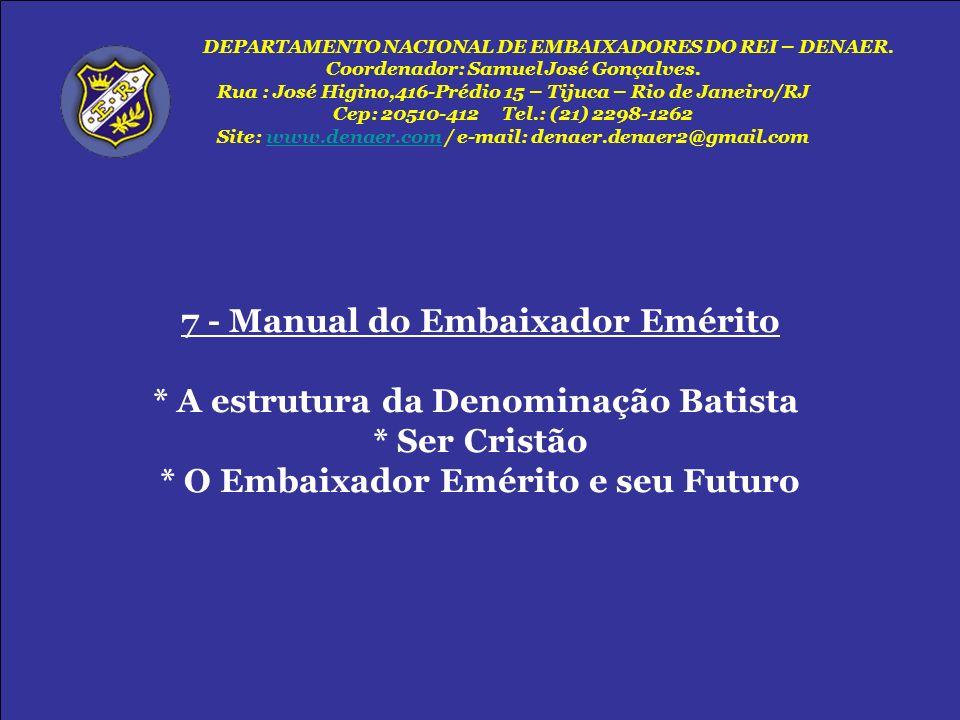7 - Manual do Embaixador Emérito * A estrutura da Denominação Batista * Ser Cristão * O Embaixador Emérito e seu Futuro DEPARTAMENTO NACIONAL DE EMBAI