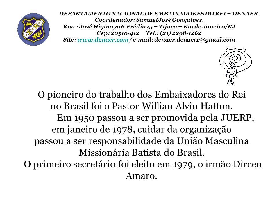 O pioneiro do trabalho dos Embaixadores do Rei no Brasil foi o Pastor Willian Alvin Hatton. Em 1950 passou a ser promovida pela JUERP, em janeiro de 1