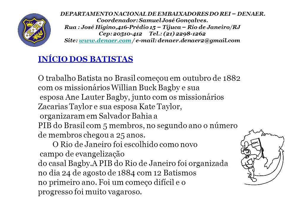 INÍCIO DOS BATISTAS O trabalho Batista no Brasil começou em outubro de 1882 com os missionários Willian Buck Bagby e sua esposa Ane Lauter Bagby, junt