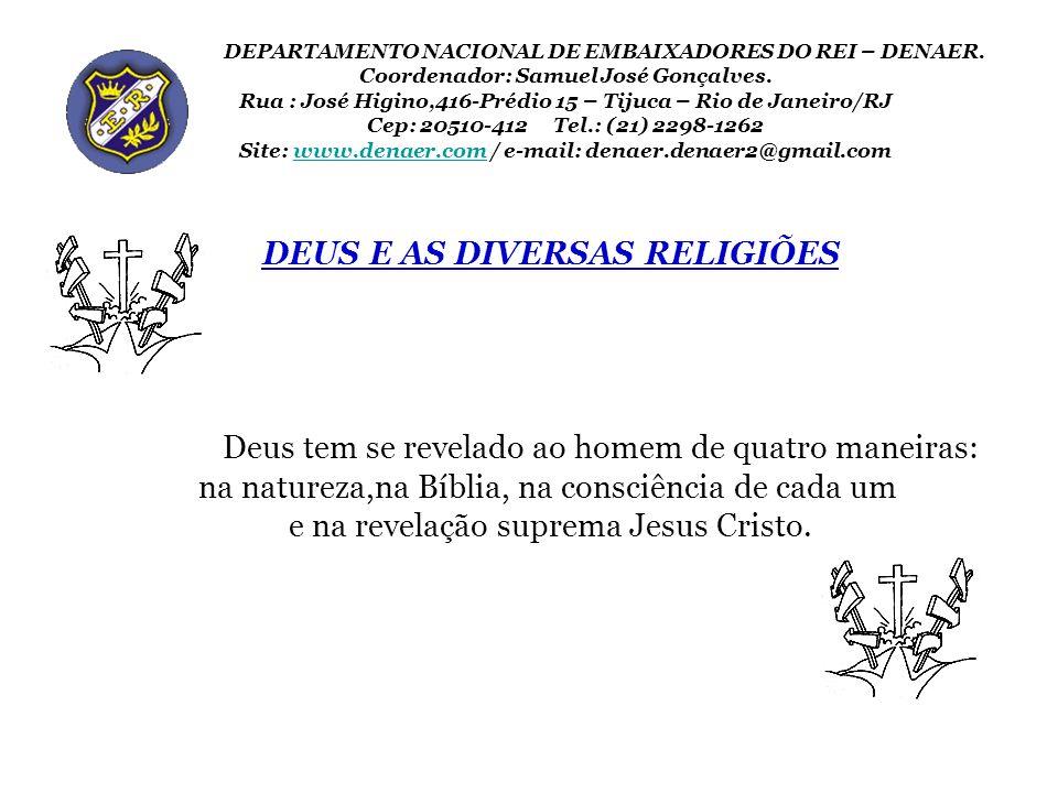 DEUS E AS DIVERSAS RELIGIÕES Deus tem se revelado ao homem de quatro maneiras: na natureza,na Bíblia, na consciência de cada um e na revelação suprema