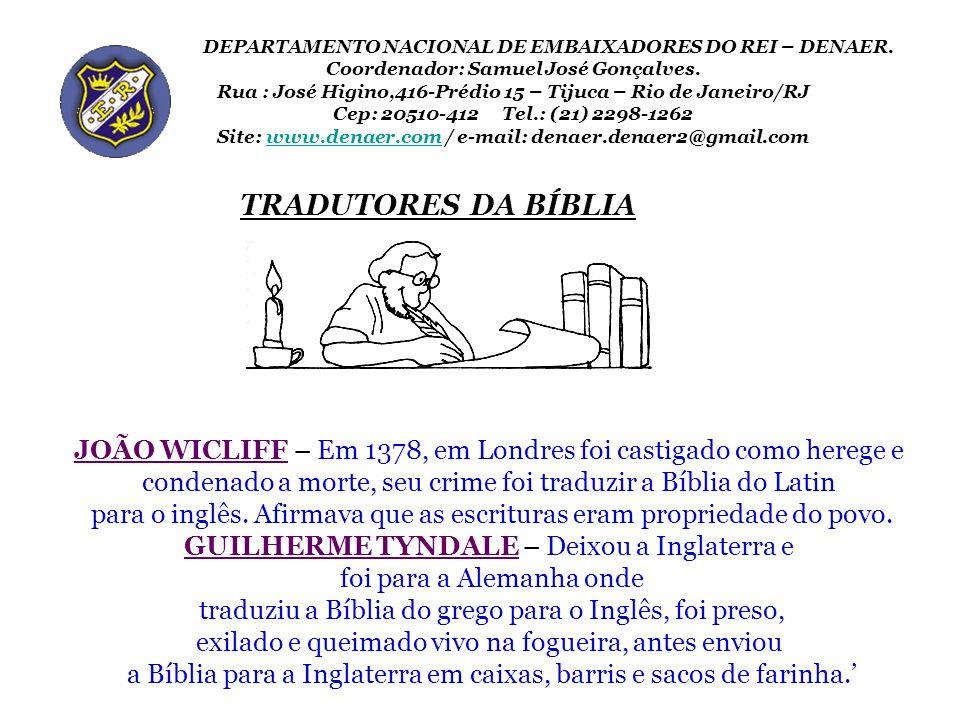 TRADUTORES DA BÍBLIA JOÃO WICLIFF – Em 1378, em Londres foi castigado como herege e condenado a morte, seu crime foi traduzir a Bíblia do Latin para o
