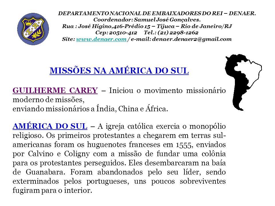 MISSÕES NA AMÉRICA DO SUL GUILHERME CAREY – Iniciou o movimento missionário moderno de missões, enviando missionários a Índia, China e África. AMÉRICA